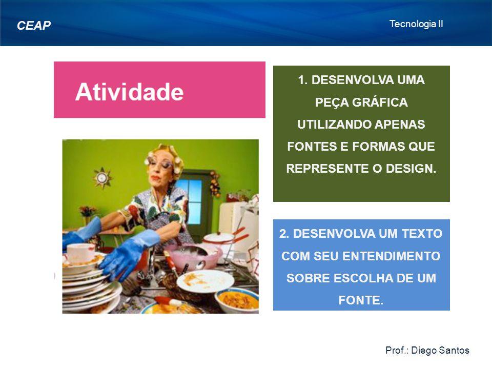 Tecnologia II Prof.: Diego Santos CEAP 1.