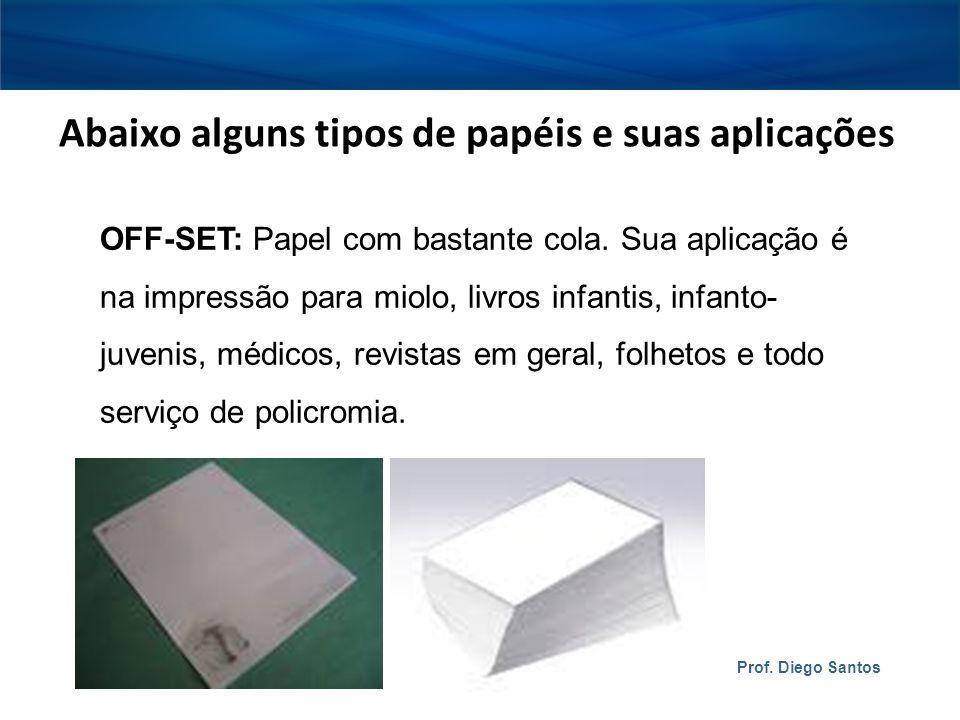 Abaixo alguns tipos de papéis e suas aplicações OFF-SET: Papel com bastante cola.