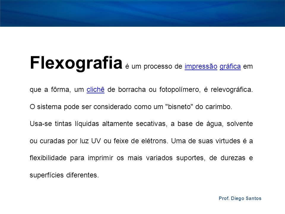Flexografia é um processo de impressão gráfica em que a fôrma, um clichê de borracha ou fotopolímero, é relevográfica.