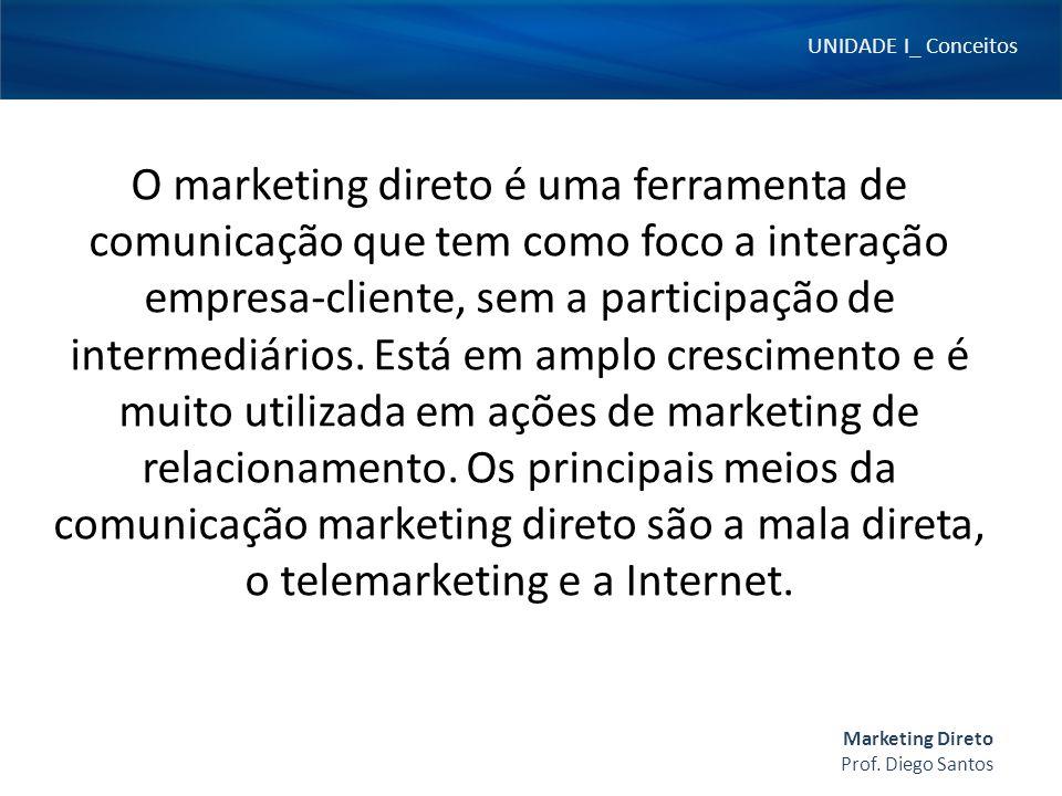 O marketing direto é uma ferramenta de comunicação que tem como foco a interação empresa-cliente, sem a participação de intermediários.