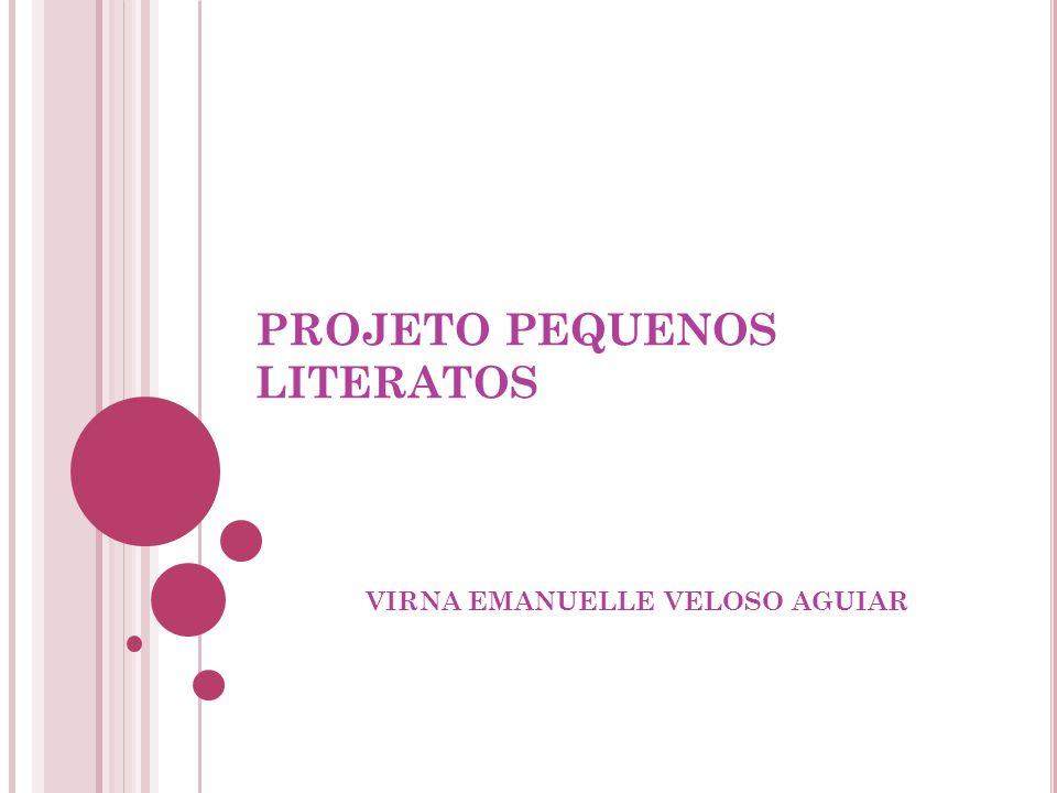 PROJETO PEQUENOS LITERATOS VIRNA EMANUELLE VELOSO AGUIAR