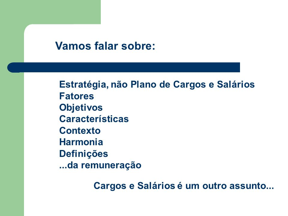 Vamos falar sobre: Estratégia, não Plano de Cargos e Salários Fatores Objetivos Características Contexto Harmonia Definições...da remuneração Cargos e