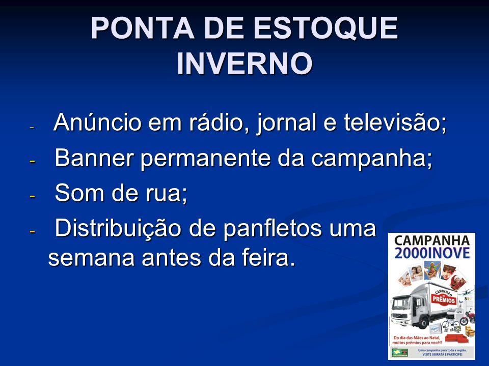 PONTA DE ESTOQUE INVERNO - Anúncio em rádio, jornal e televisão; - Banner permanente da campanha; - Som de rua; - Distribuição de panfletos uma semana antes da feira.