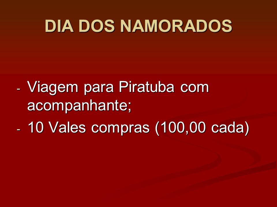 DIA DOS NAMORADOS - Viagem para Piratuba com acompanhante; - 10 Vales compras (100,00 cada)