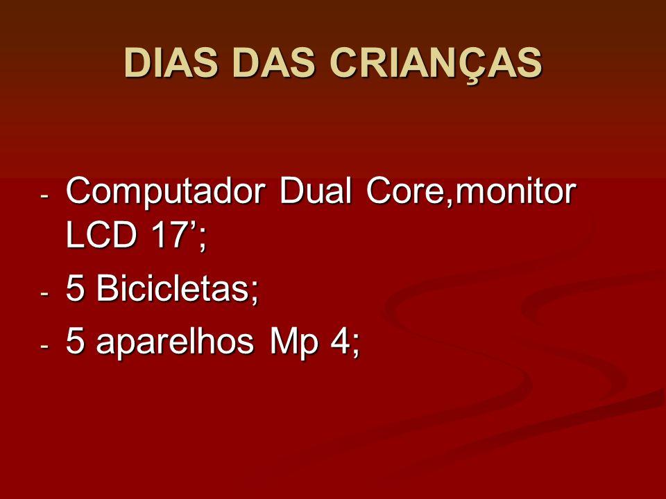 DIAS DAS CRIANÇAS - Computador Dual Core,monitor LCD 17; - 5 Bicicletas; - 5 aparelhos Mp 4;