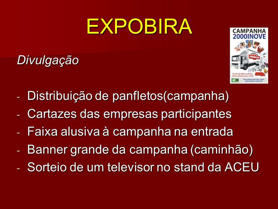 EXPOBIRA Divulgação - Distribuição de panfletos(campanha) - Cartazes das empresas participantes - Faixa alusiva à campanha na entrada - Banner grande da campanha (caminhão) - Sorteio de um televisor no stand da ACEU