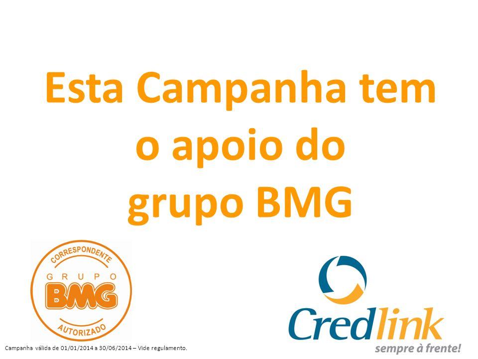 Campanha válida de 01/01/2014 a 30/06/2014 – Vide regulamento.