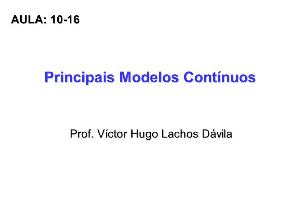 Principais Modelos Contínuos Prof. Víctor Hugo Lachos Dávila AULA: 10-16