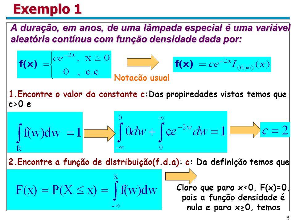 5 Exemplo 1 A duração, em anos, de uma lâmpada especial é uma variável aleatória contínua com função densidade dada por: Notacão usual 1.Encontre o va