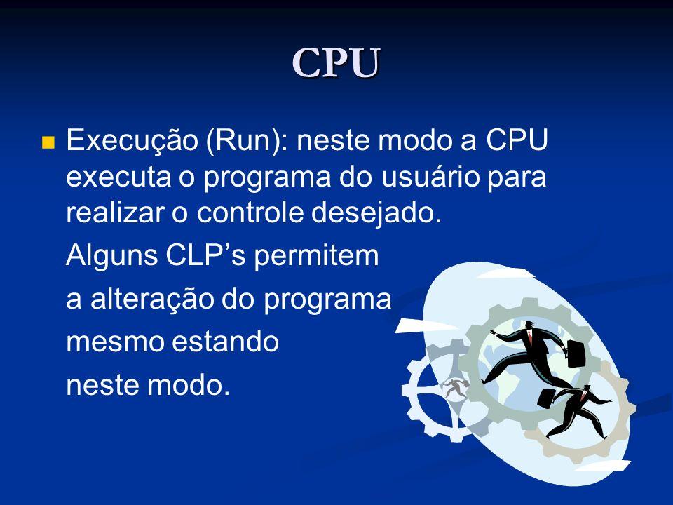 CPU Execução (Run): neste modo a CPU executa o programa do usuário para realizar o controle desejado. Alguns CLPs permitem a alteração do programa mes