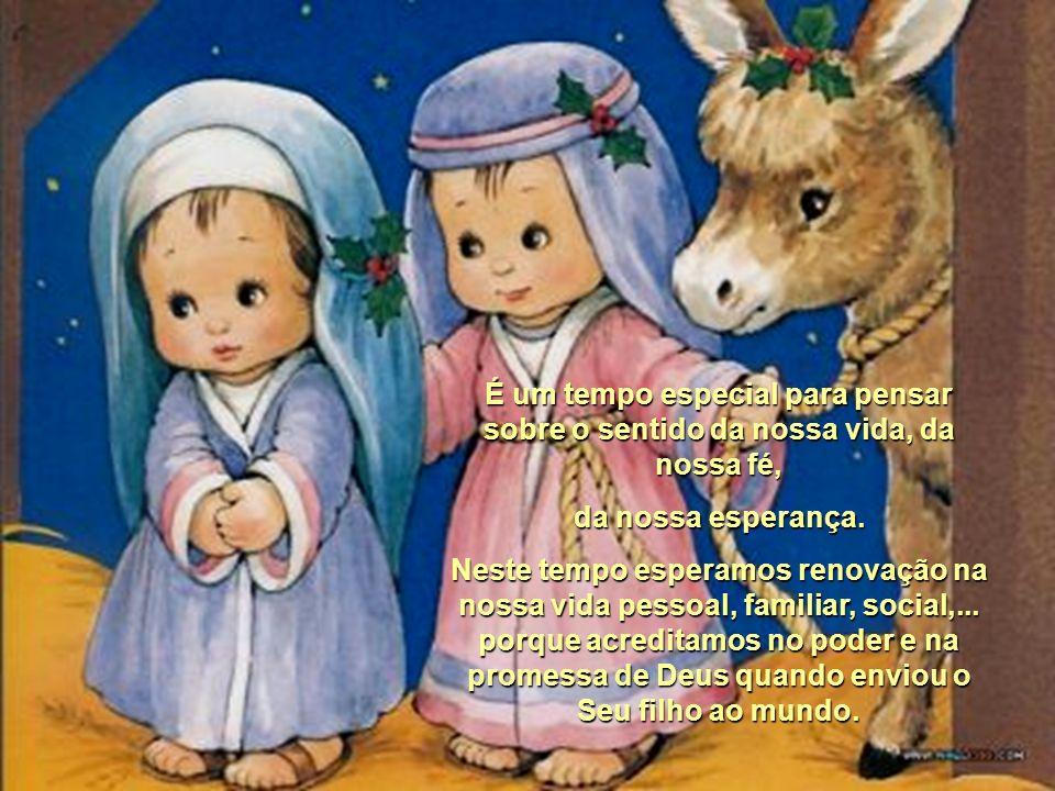 É o tempo reservado na nossa vida para parar e refletir, meditar, cantar e reviver a emoção do nascimento do menino Jesus.