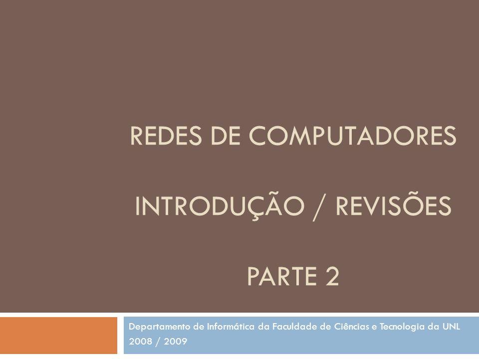 REDES DE COMPUTADORES INTRODUÇÃO / REVISÕES PARTE 2 Departamento de Informática da Faculdade de Ciências e Tecnologia da UNL 2008 / 2009