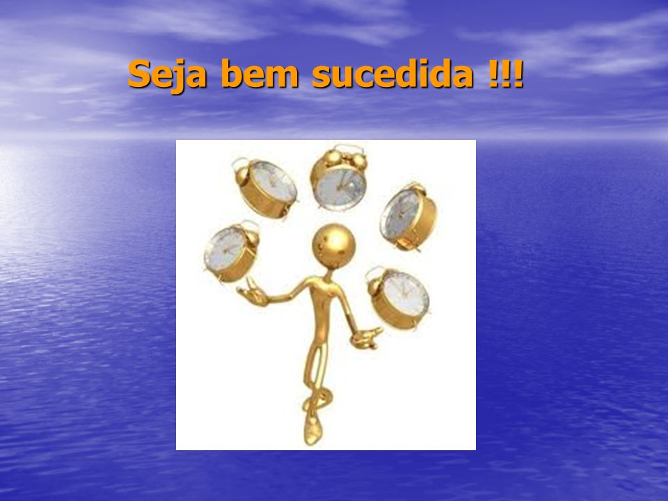 Seja bem sucedida !!! Seja bem sucedida !!!