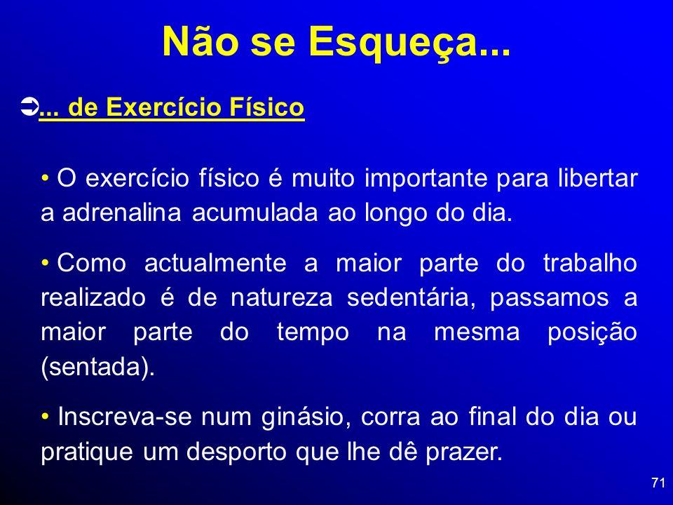 71... de Exercício Físico O exercício físico é muito importante para libertar a adrenalina acumulada ao longo do dia. Como actualmente a maior parte d
