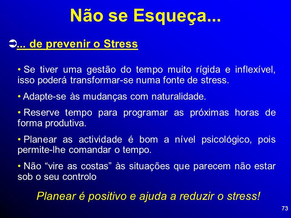 73... de prevenir o Stress Se tiver uma gestão do tempo muito rígida e inflexível, isso poderá transformar-se numa fonte de stress. Adapte-se às mudan