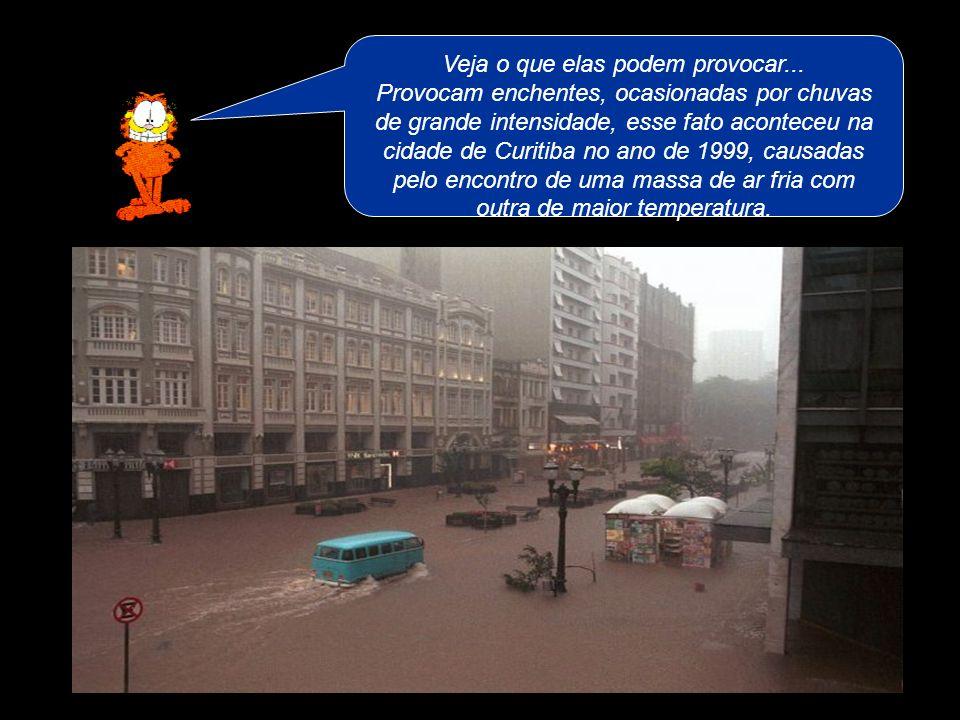 Veja o que elas podem provocar... Provocam enchentes, ocasionadas por chuvas de grande intensidade, esse fato aconteceu na cidade de Curitiba no ano d