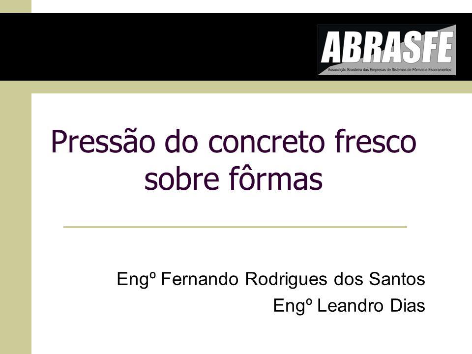 Pressão do concreto fresco sobre fôrmas Engº Fernando Rodrigues dos Santos Engº Leandro Dias