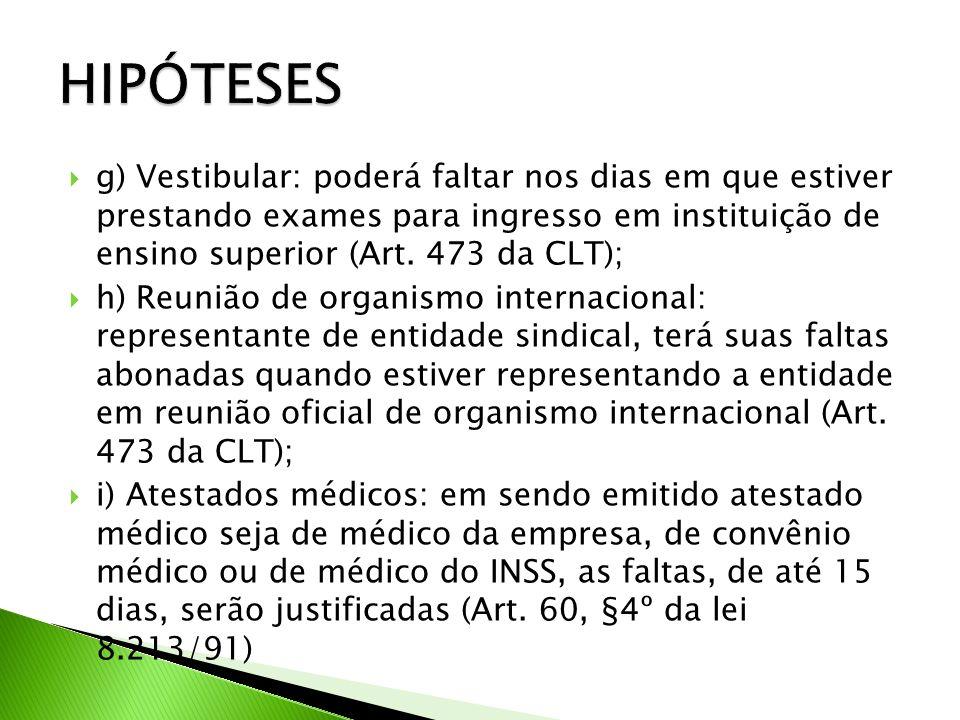 g) Vestibular: poderá faltar nos dias em que estiver prestando exames para ingresso em instituição de ensino superior (Art.