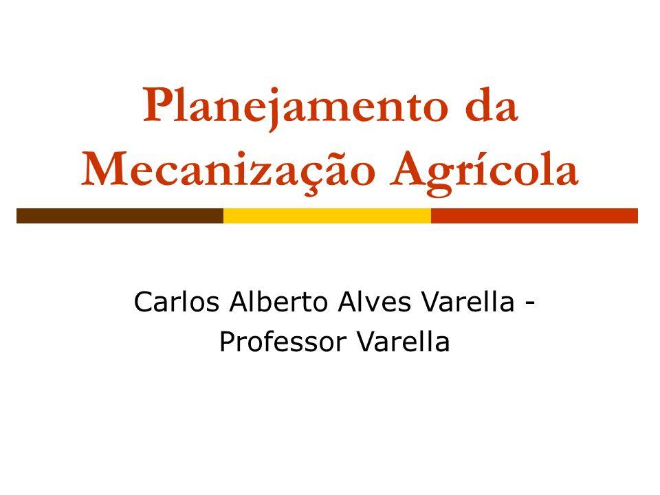 Planejamento da Mecanização Agrícola Carlos Alberto Alves Varella - Professor Varella