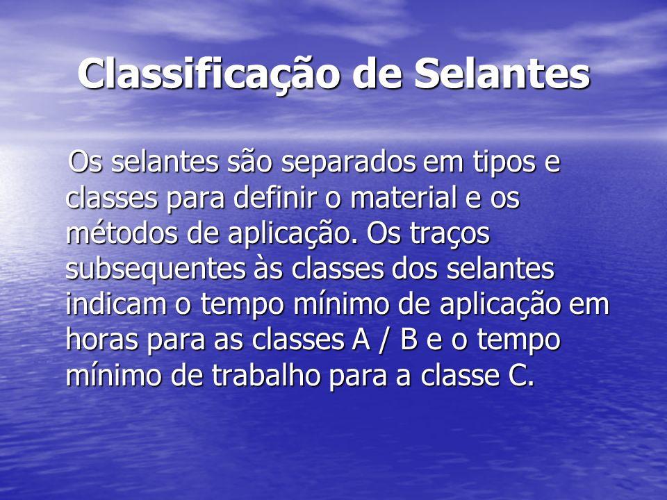 Classificação de Selantes Os selantes são separados em tipos e classes para definir o material e os métodos de aplicação. Os traços subsequentes às cl