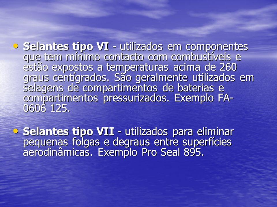 Selantes tipo VI - utilizados em componentes que tem mínimo contacto com combustíveis e estão expostos a temperaturas acima de 260 graus centígrados.