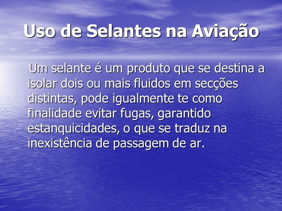 Uso de Selantes na Aviação Um selante é um produto que se destina a isolar dois ou mais fluidos em secções distintas, pode igualmente te como finalida