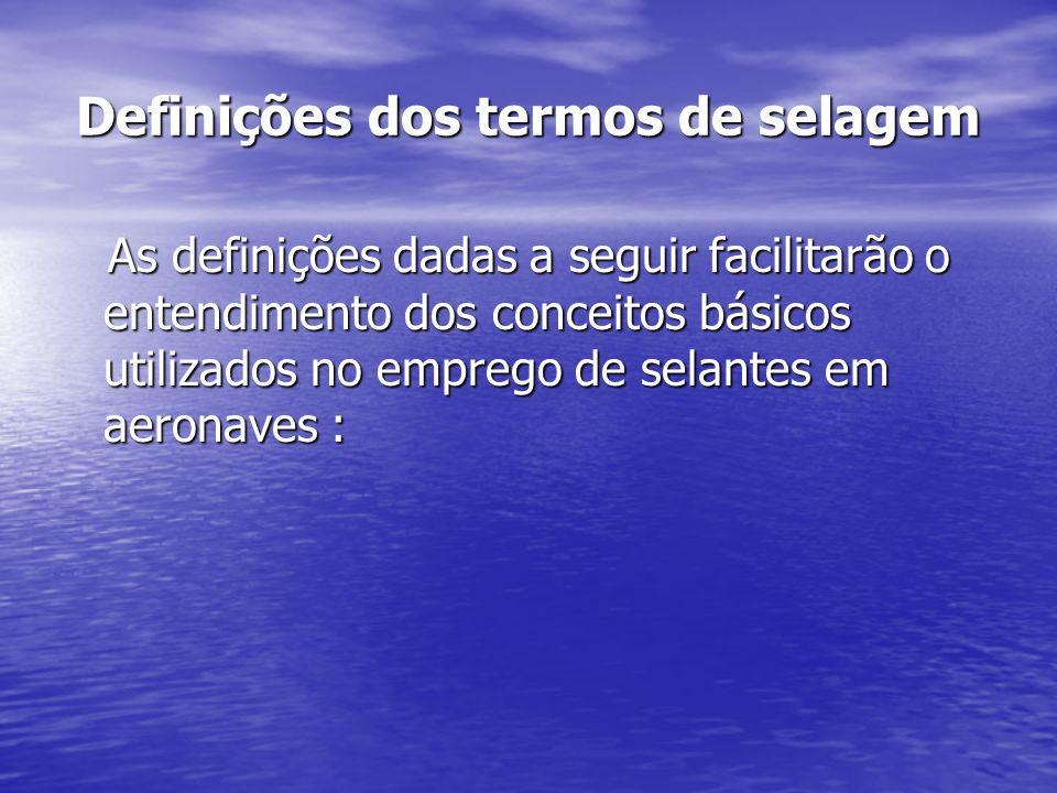 Definições dos termos de selagem As definições dadas a seguir facilitarão o entendimento dos conceitos básicos utilizados no emprego de selantes em ae