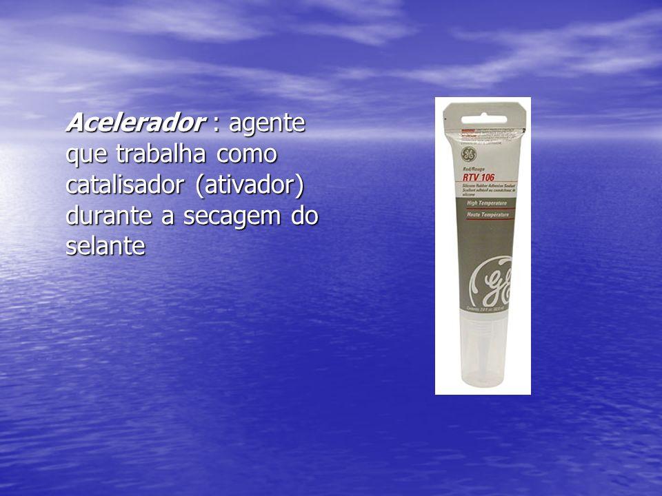 Acelerador : agente que trabalha como catalisador (ativador) durante a secagem do selante Acelerador : agente que trabalha como catalisador (ativador)
