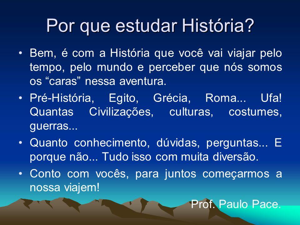 Por que estudar História? Bem, é com a História que você vai viajar pelo tempo, pelo mundo e perceber que nós somos os caras nessa aventura. Pré-Histó