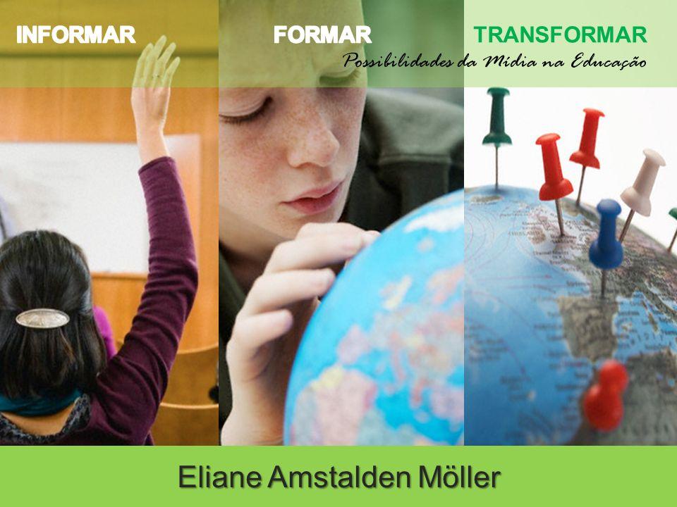 Eliane Amstalden Möller TRANSFORMAR Possibilidades da Mídia na Educação