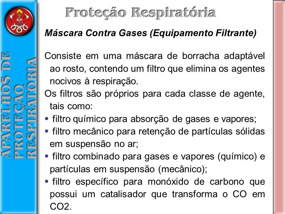 Máscara Contra Gases (Equipamento Filtrante) Consiste em uma máscara de borracha adaptável ao rosto, contendo um filtro que elimina os agentes nocivos à respiração.