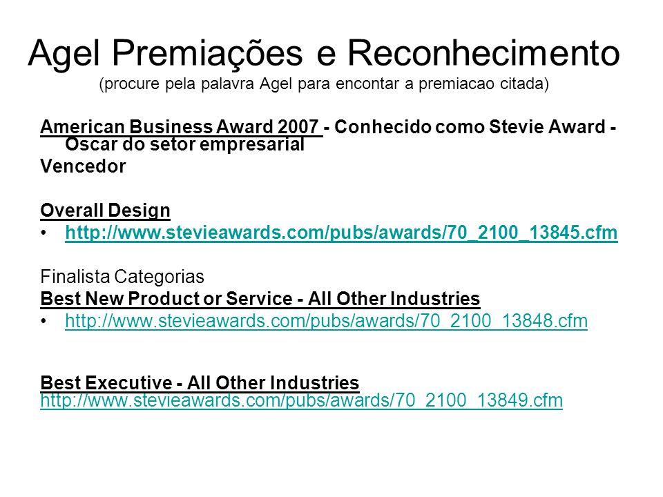 Agel Premiações e Reconhecimento (procure pela palavra Agel para encontar a premiacao citada) American Business Award 2007 - Conhecido como Stevie Awa