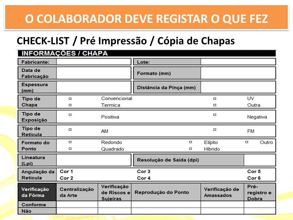 O COLABORADOR DEVE REGISTAR O QUE FEZ CHECK-LIST / Pré Impressão / Cópia de Chapas