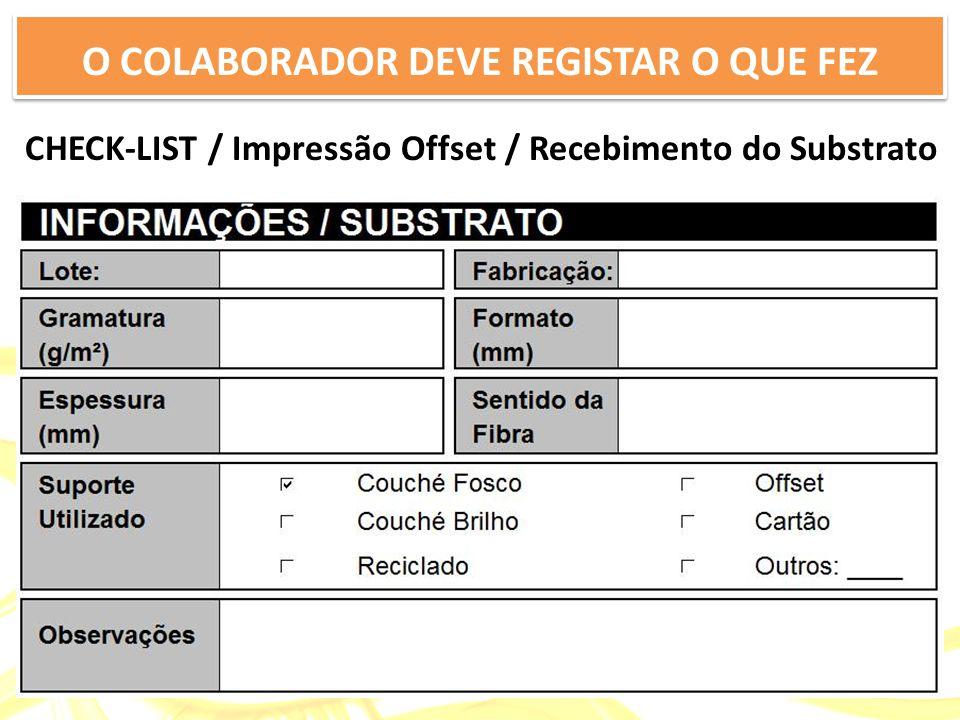 CHECK-LIST / Impressão Offset / Recebimento do Substrato O COLABORADOR DEVE REGISTAR O QUE FEZ