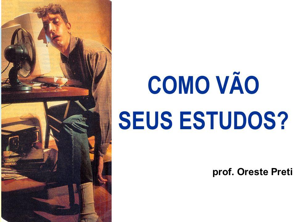 COMO VÃO SEUS ESTUDOS? prof. Oreste Preti
