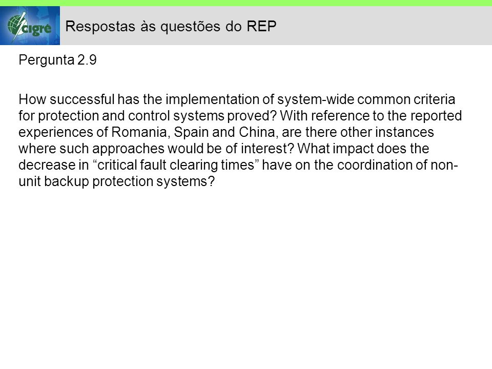 Respostas às questões do REP Pergunta 2.9 How successful has the implementation of system-wide common criteria for protection and control systems proved.