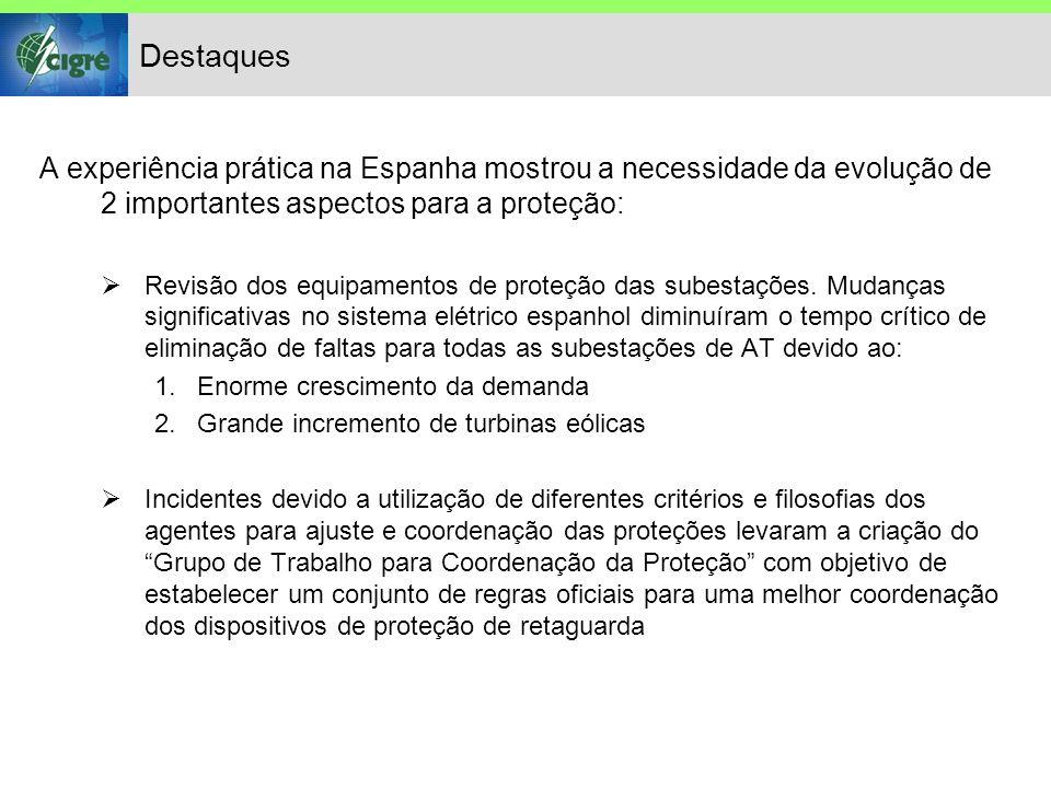 Destaques A experiência prática na Espanha mostrou a necessidade da evolução de 2 importantes aspectos para a proteção: Revisão dos equipamentos de proteção das subestações.