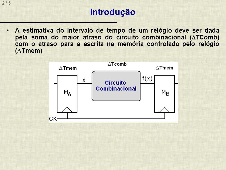 2 / 5 Introdução A estimativa do intervalo de tempo de um relógio deve ser dada pela soma do maior atraso do circuito combinacional ( TComb) com o atr