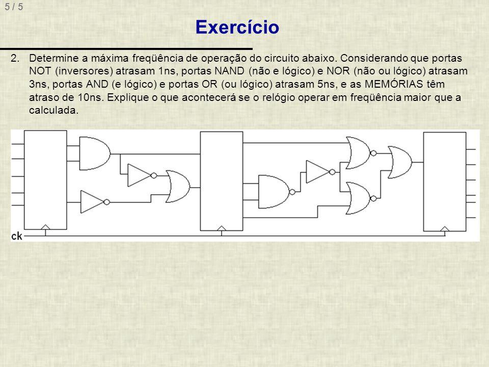 5 / 5 2.Determine a máxima freqüência de operação do circuito abaixo. Considerando que portas NOT (inversores) atrasam 1ns, portas NAND (não e lógico)