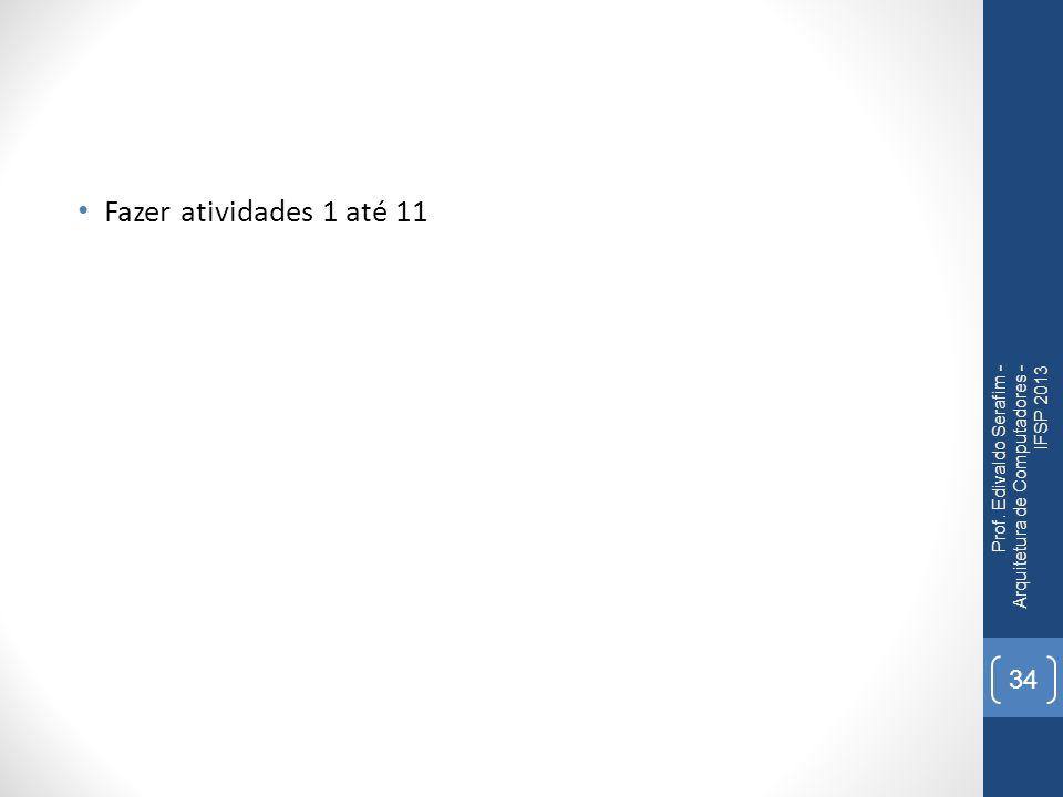 Fazer atividades 1 até 11 Prof. Edivaldo Serafim - Arquitetura de Computadores - IFSP 2013 34