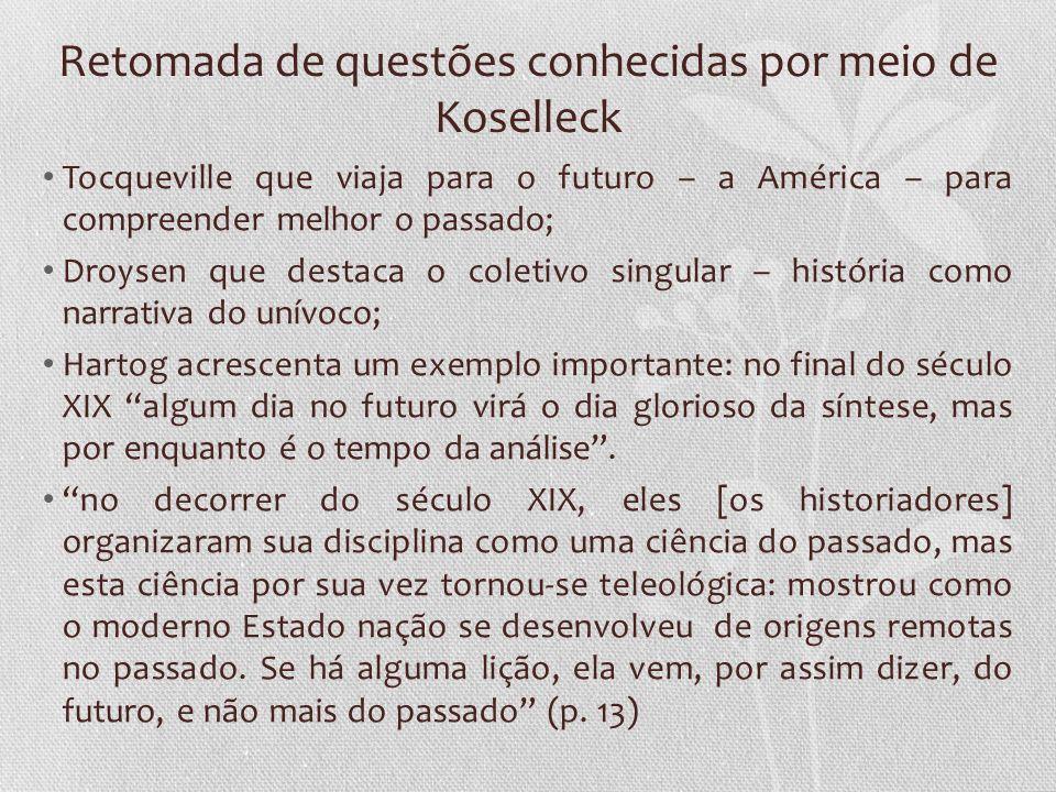 Retomada de questões conhecidas por meio de Koselleck Tocqueville que viaja para o futuro – a América – para compreender melhor o passado; Droysen que