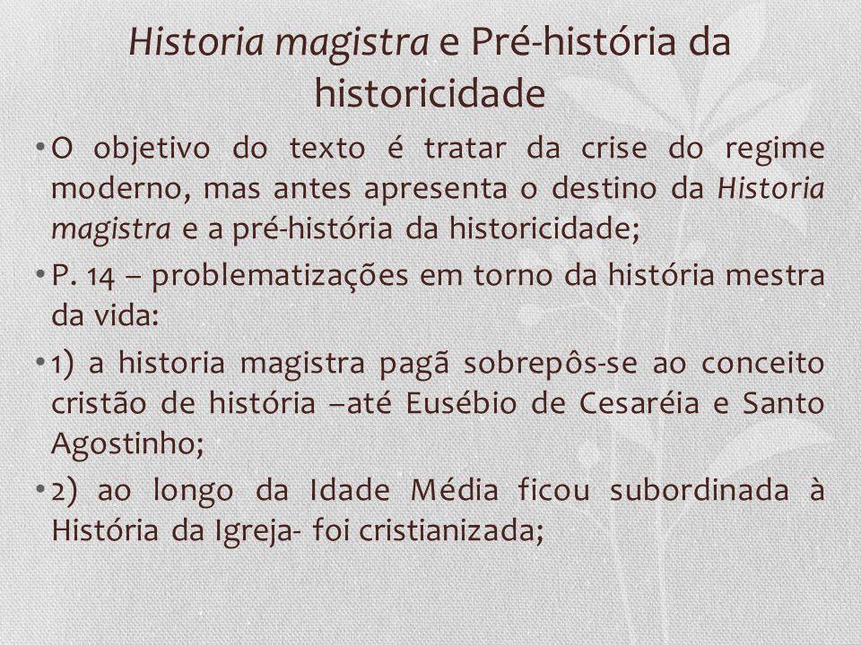 Historia magistra e Pré-história da historicidade O objetivo do texto é tratar da crise do regime moderno, mas antes apresenta o destino da Historia m