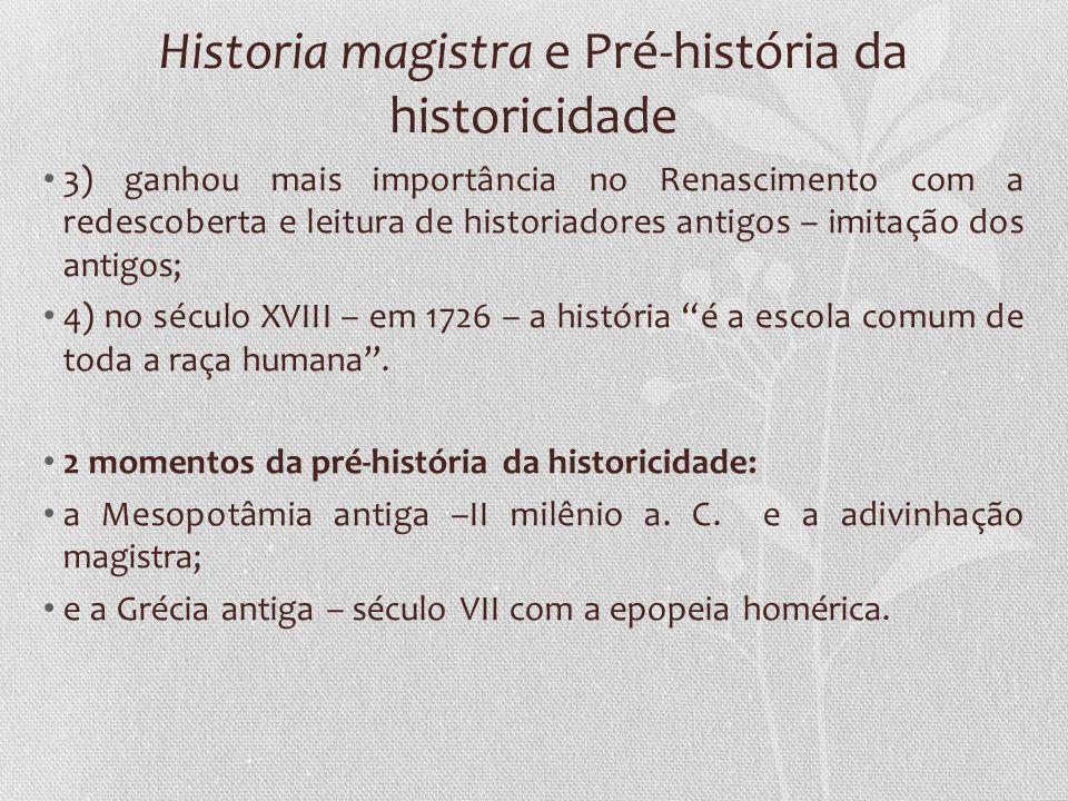 Historia magistra e Pré-história da historicidade 3) ganhou mais importância no Renascimento com a redescoberta e leitura de historiadores antigos – i