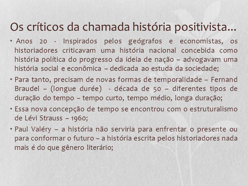 Os críticos da chamada história positivista... Anos 20 - Inspirados pelos geógrafos e economistas, os historiadores criticavam uma história nacional c