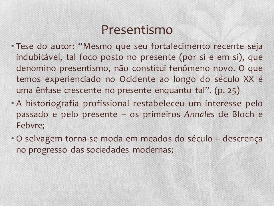 Presentismo Tese do autor: Mesmo que seu fortalecimento recente seja indubitável, tal foco posto no presente (por si e em si), que denomino presentism