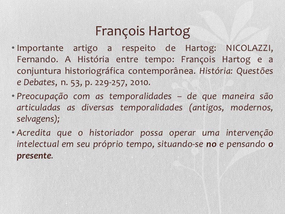 François Hartog Importante artigo a respeito de Hartog: NICOLAZZI, Fernando. A História entre tempo: François Hartog e a conjuntura historiográfica co