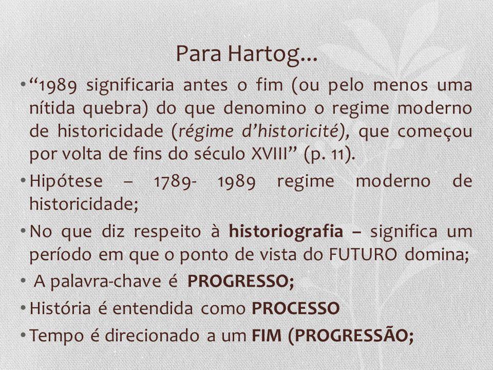 Para Hartog... 1989 significaria antes o fim (ou pelo menos uma nítida quebra) do que denomino o regime moderno de historicidade (régime dhistoricité)