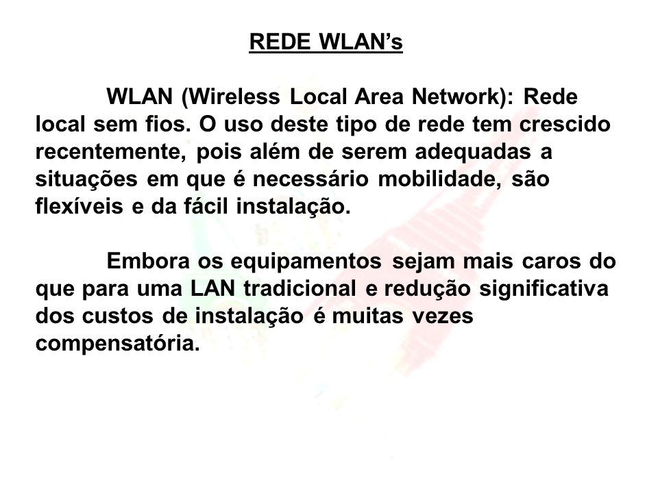REDE WLANs WLAN (Wireless Local Area Network): Rede local sem fios.
