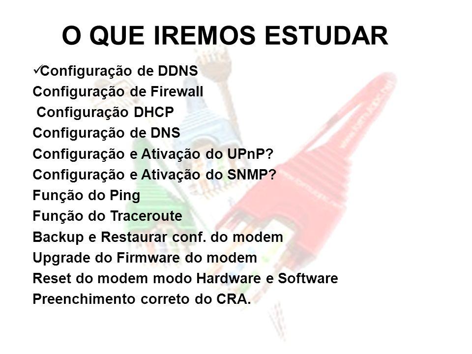 O QUE IREMOS ESTUDAR Configuração de DDNS Configuração de Firewall Configuração DHCP Configuração de DNS Configuração e Ativação do UPnP? Configuração