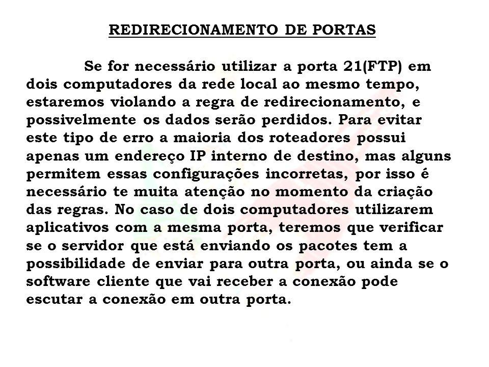 REDIRECIONAMENTO DE PORTAS Se for necessário utilizar a porta 21(FTP) em dois computadores da rede local ao mesmo tempo, estaremos violando a regra de